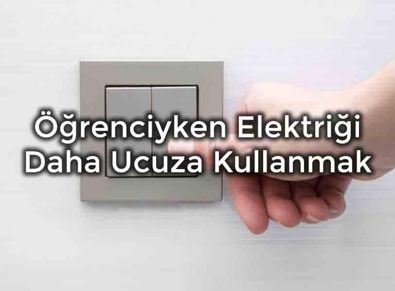 Öğrenciyken Elektriği Daha Ucuza Kullanmak